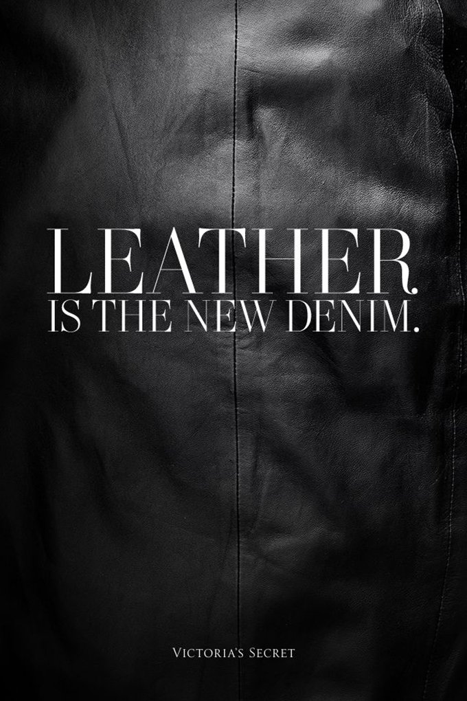 Leather is the new denim quote Victoria's Secret statement motivation words inspiration fashion black